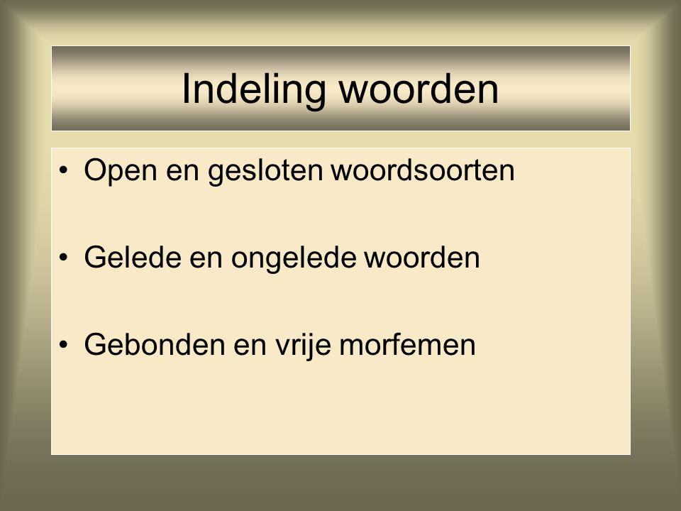 Indeling woorden Open en gesloten woordsoorten Gelede en ongelede woorden Gebonden en vrije morfemen