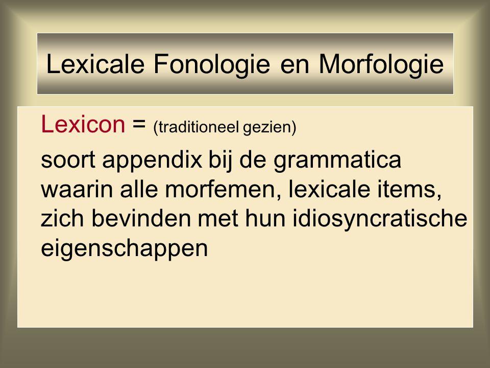 Lexicale Fonologie en Morfologie Lexicon = (traditioneel gezien) soort appendix bij de grammatica waarin alle morfemen, lexicale items, zich bevinden