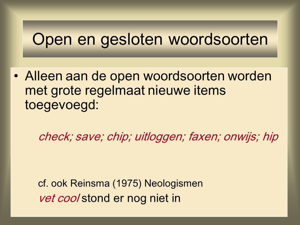 Open en gesloten woordsoorten Alleen aan de open woordsoorten worden met grote regelmaat nieuwe items toegevoegd: check; save; chip; uitloggen; faxen;