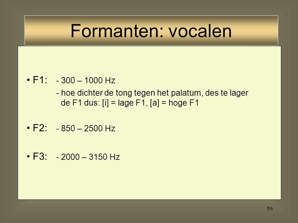 55 resonantie: veroorzaakt door de gezamenlijke volumes van de achterholte, de voorholte en het volume van de constrictie zelf F1 van vocalen (eerste