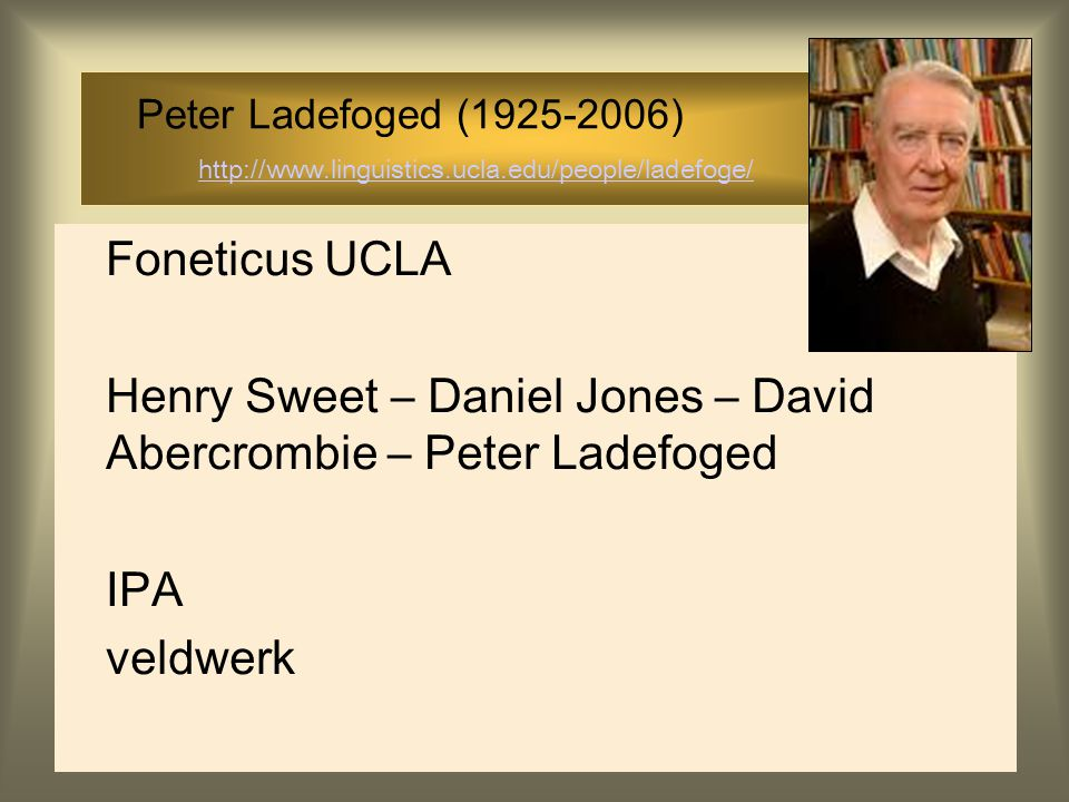 Peter Ladefoged (1925-2006) http://www.linguistics.ucla.edu/people/ladefoge/ http://www.linguistics.ucla.edu/people/ladefoge/ Foneticus UCLA Henry Swe