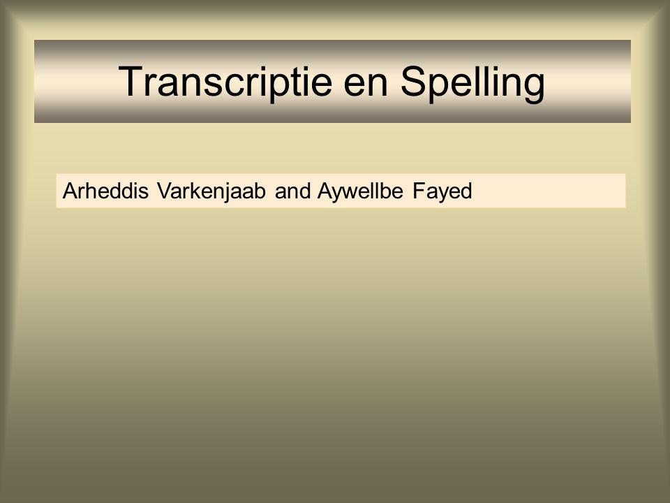 Transcriptie en Spelling Arheddis Varkenjaab and Aywellbe Fayed