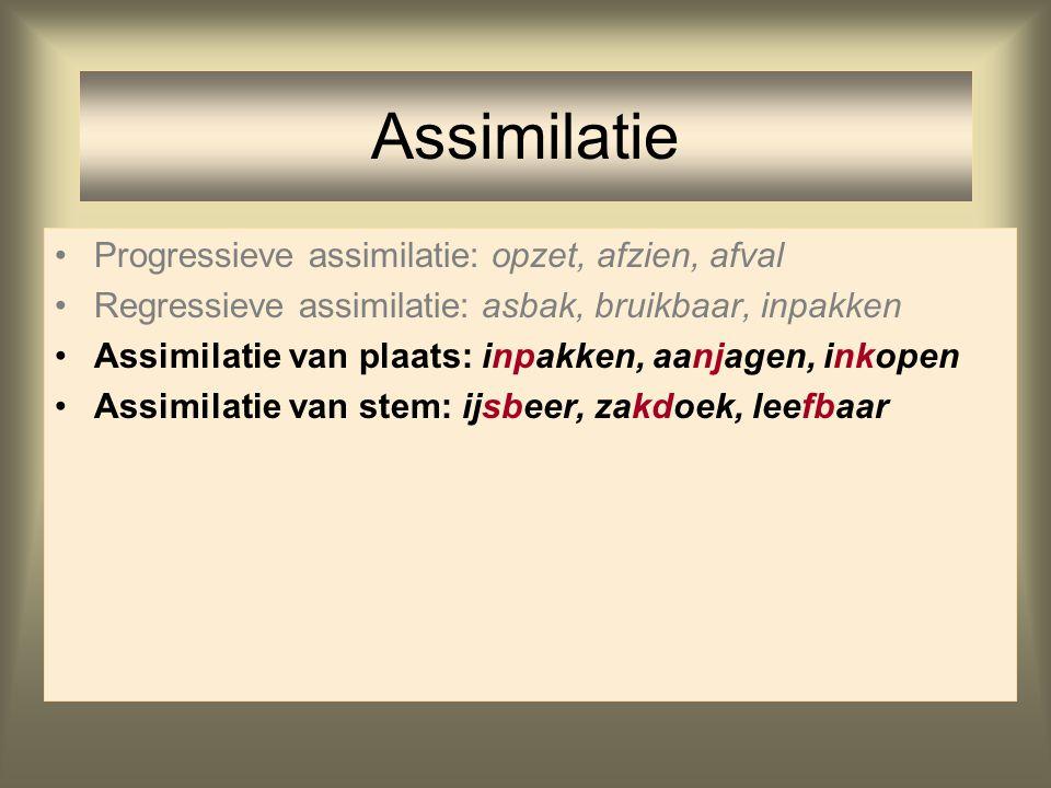 Progressieve assimilatie: opzet, afzien, afval Regressieve assimilatie: asbak, bruikbaar, inpakken Assimilatie van plaats: inpakken, aanjagen, inkopen