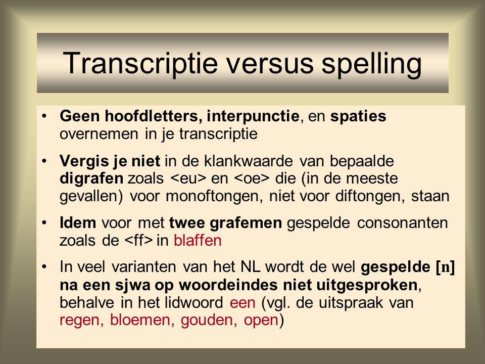 Geen hoofdletters, interpunctie, en spaties overnemen in je transcriptie Vergis je niet in de klankwaarde van bepaalde digrafen zoals en die (in de me