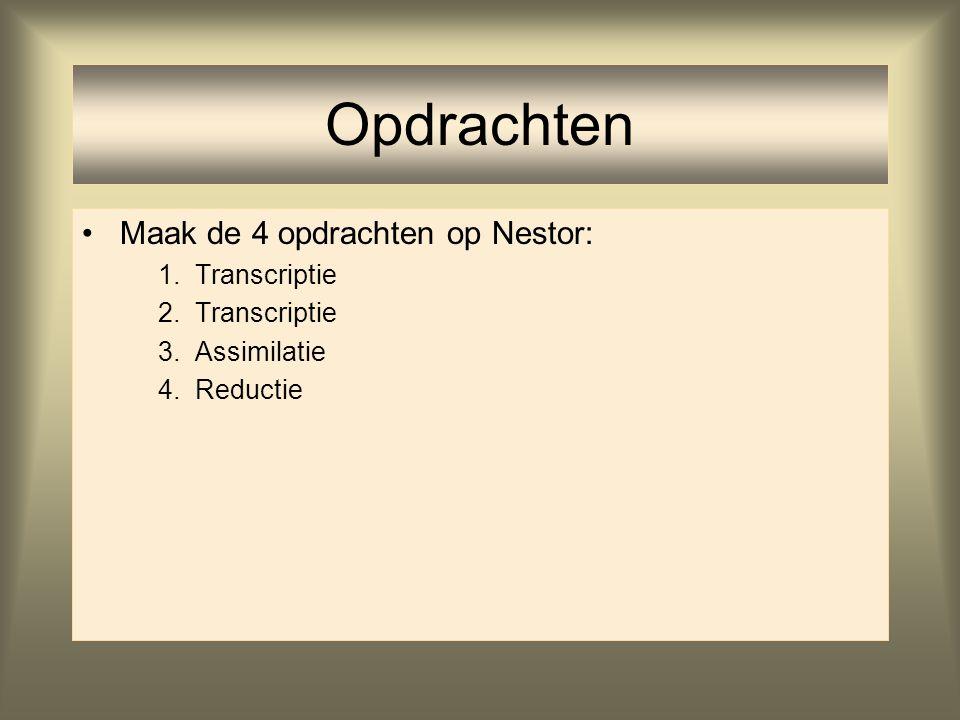 Maak de 4 opdrachten op Nestor: 1.Transcriptie 2.Transcriptie 3.Assimilatie 4.Reductie Opdrachten