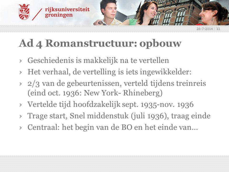 Ad 4 Romanstructuur: opbouw ›Geschiedenis is makkelijk na te vertellen ›Het verhaal, de vertelling is iets ingewikkelder: ›2/3 van de gebeurtenissen, verteld tijdens treinreis (eind oct.