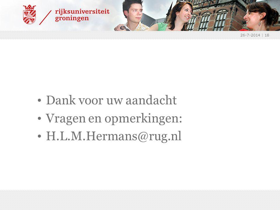 Dank voor uw aandacht Vragen en opmerkingen: H.L.M.Hermans@rug.nl 26-7-2014 | 18