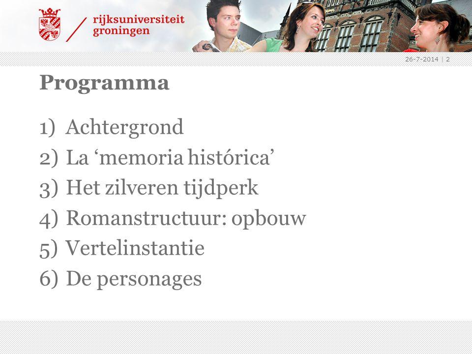 Programma 1)Achtergrond 2)La 'memoria histórica' 3)Het zilveren tijdperk 4)Romanstructuur: opbouw 5)Vertelinstantie 6)De personages 26-7-2014 | 2