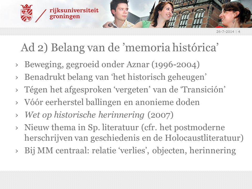 Ad 2) Belang van de 'memoria histórica' ›Beweging, gegroeid onder Aznar (1996-2004) ›Benadrukt belang van 'het historisch geheugen' ›Tégen het afgesproken 'vergeten' van de 'Transición' ›Vóór eerherstel ballingen en anonieme doden ›Wet op historische herinnering (2007) ›Nieuw thema in Sp.