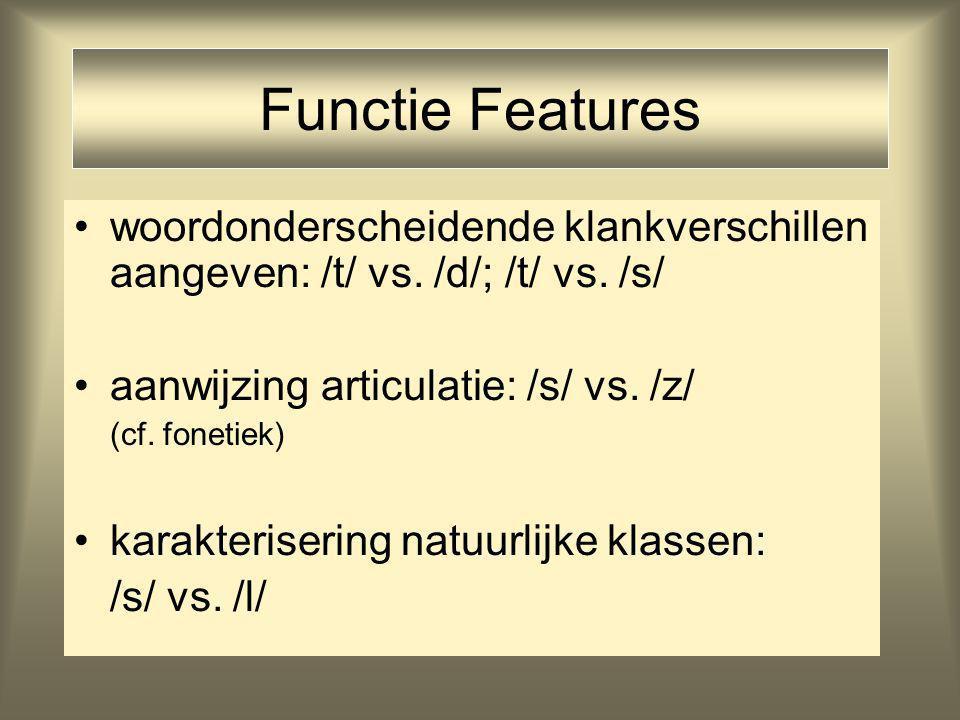 Functie Features woordonderscheidende klankverschillen aangeven: /t/ vs. /d/; /t/ vs. /s/ aanwijzing articulatie: /s/ vs. /z/ (cf. fonetiek) karakteri