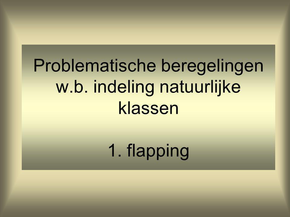 Problematische beregelingen w.b. indeling natuurlijke klassen 1. flapping