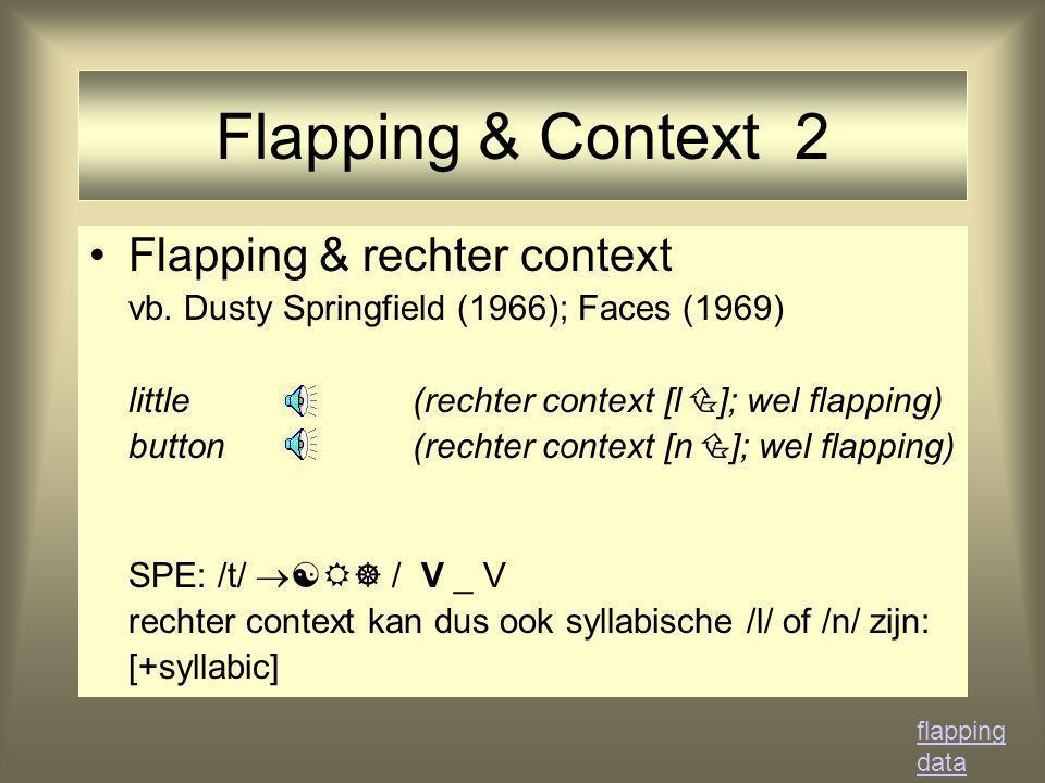 Flapping & Context 2 Flapping & rechter context vb. Dusty Springfield (1966); Faces (1969) little (rechter context [l  ]; wel flapping) button (recht