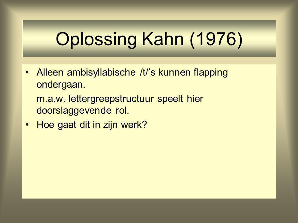 Oplossing Kahn (1976) Alleen ambisyllabische /t/'s kunnen flapping ondergaan.