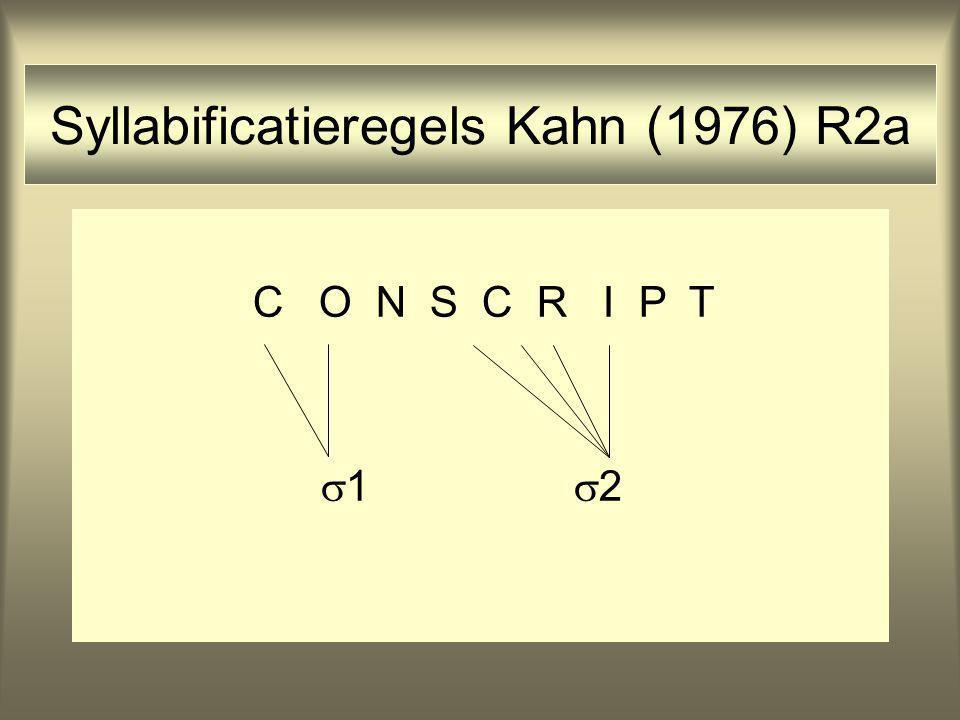 Syllabificatieregels Kahn (1976) R2a C O N S C R I P T  1  2