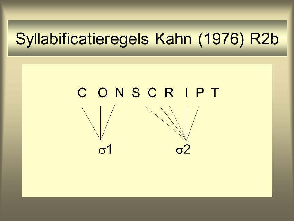 Syllabificatieregels Kahn (1976) R2b C O N S C R I P T  1  2