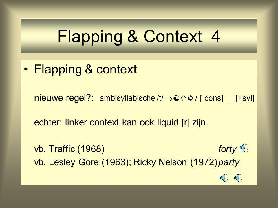 Flapping & Context 4 Flapping & context nieuwe regel?: ambisyllabische /t/   / [-cons] __ [+syl] echter: linker context kan ook liquid [r] zijn.