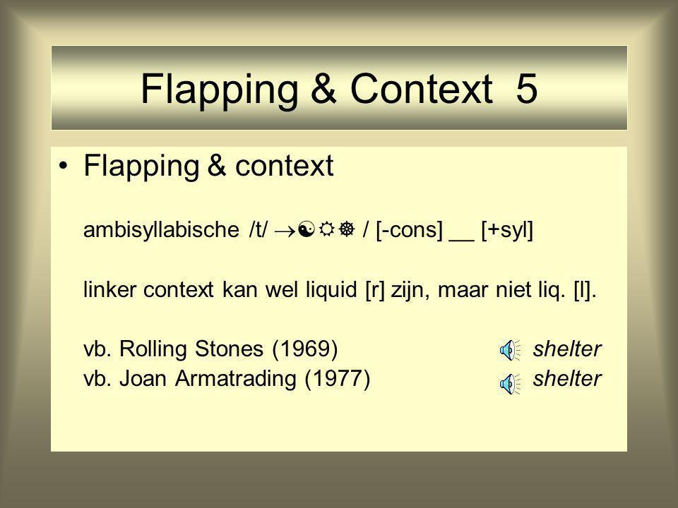 Flapping & Context 5 Flapping & context ambisyllabische /t/   / [-cons] __ [+syl] linker context kan wel liquid [r] zijn, maar niet liq. [l]. vb.