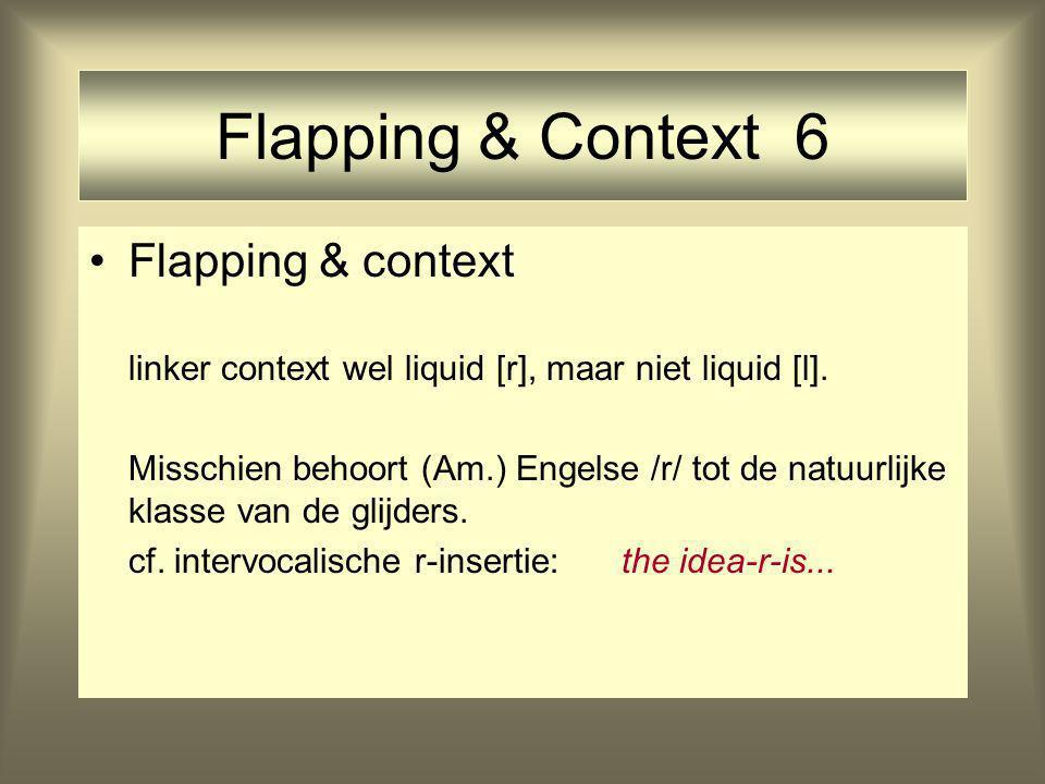 Flapping & Context 6 Flapping & context linker context wel liquid [r], maar niet liquid [l]. Misschien behoort (Am.) Engelse /r/ tot de natuurlijke kl