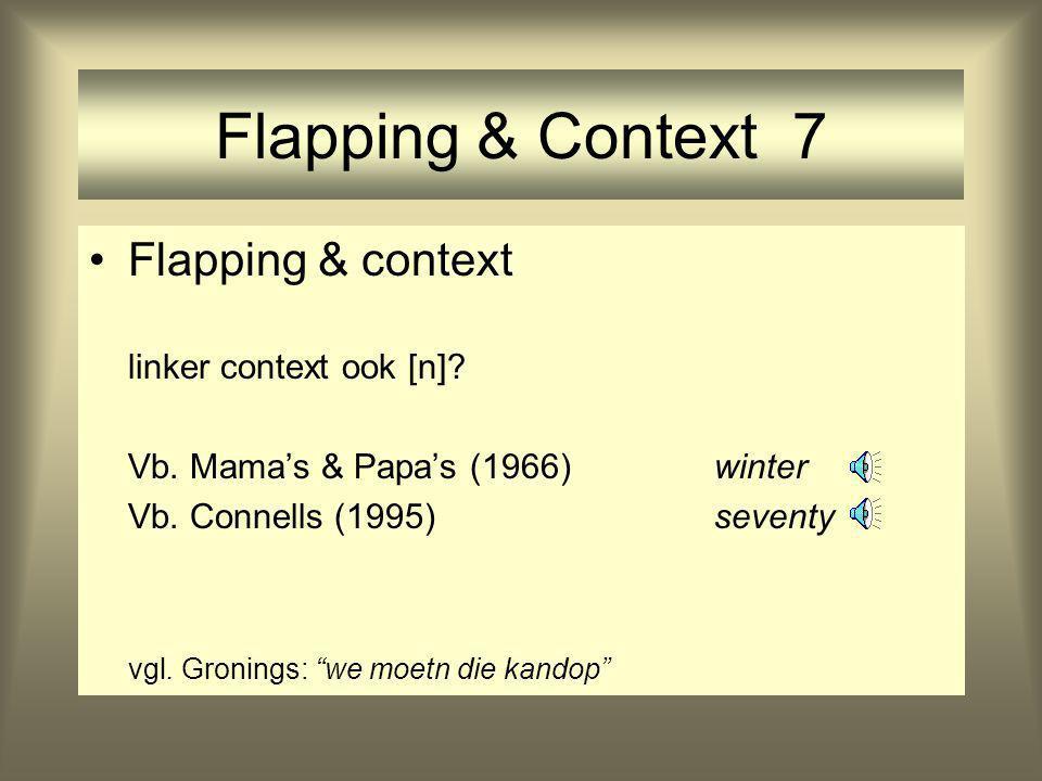 """Flapping & Context 7 Flapping & context linker context ook [n]? Vb. Mama's & Papa's (1966)winter Vb. Connells (1995)seventy vgl. Gronings: """"we moetn d"""