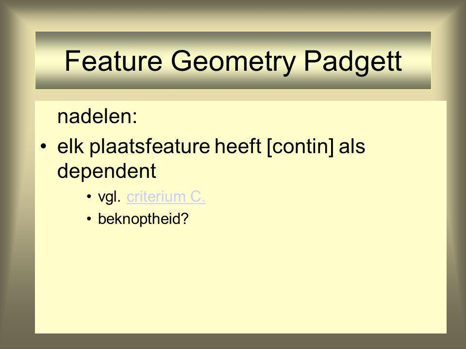Feature Geometry Padgett nadelen: elk plaatsfeature heeft [contin] als dependent vgl. criterium C.criterium C. beknoptheid?
