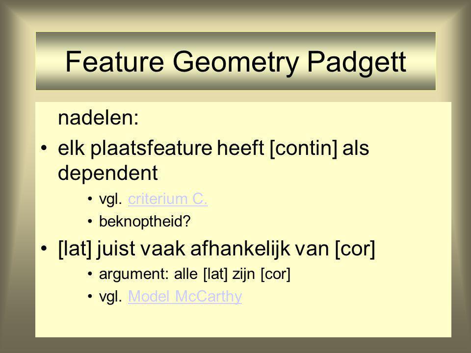 Feature Geometry Padgett nadelen: elk plaatsfeature heeft [contin] als dependent vgl. criterium C.criterium C. beknoptheid? [lat] juist vaak afhankeli