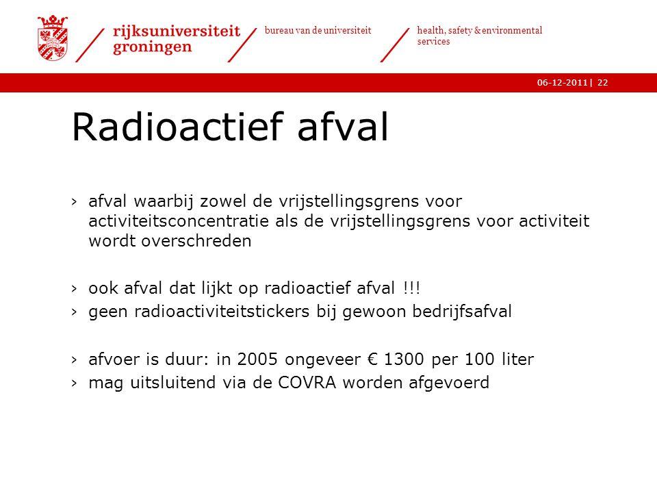 | bureau van de universiteit health, safety & environmental services 06-12-201122 Radioactief afval ›afval waarbij zowel de vrijstellingsgrens voor ac