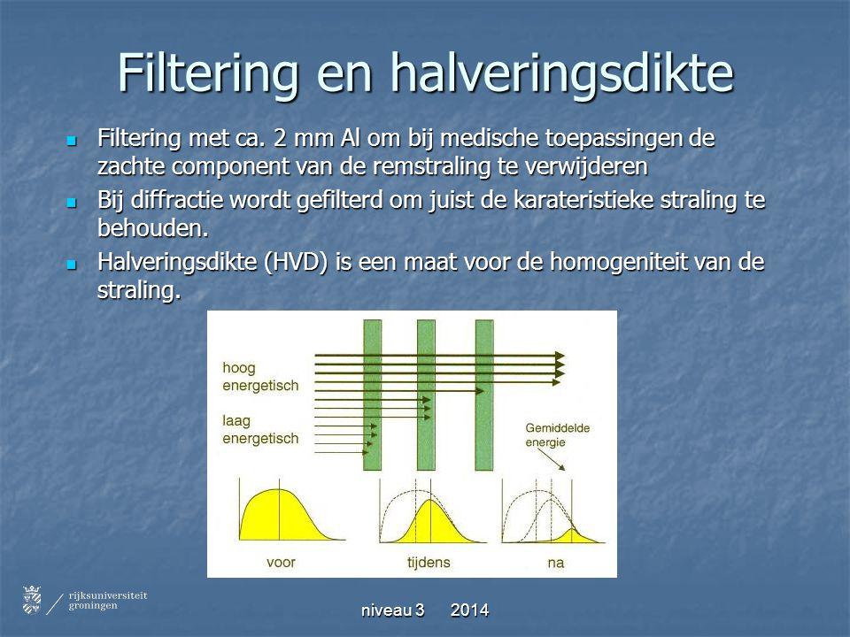niveau 3 2014 Filtering en halveringsdikte Filtering met ca. 2 mm Al om bij medische toepassingen de zachte component van de remstraling te verwijdere
