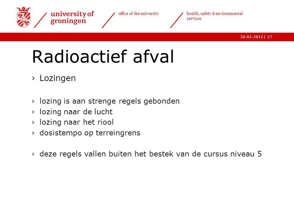 | office of the university health, safety & environmental services 26-01-201127 Radioactief afval ›Lozingen ›lozing is aan strenge regels gebonden ›lo