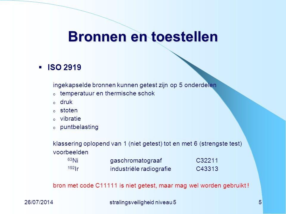 26/07/2014stralingsveiligheid niveau 55 Bronnen en toestellen  ISO 2919 ingekapselde bronnen kunnen getest zijn op 5 onderdelen o temperatuur en ther