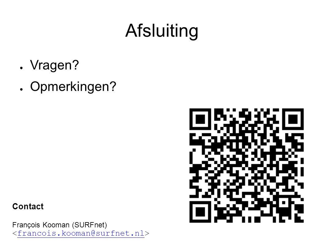 Afsluiting ● Vragen? ● Opmerkingen? Contact François Kooman (SURFnet) francois.kooman@surfnet.nl