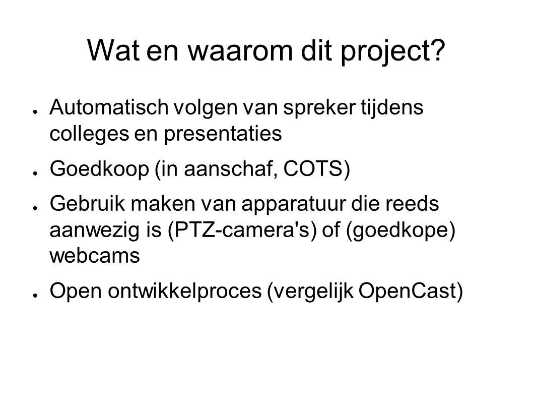 Wat en waarom dit project? ● Automatisch volgen van spreker tijdens colleges en presentaties ● Goedkoop (in aanschaf, COTS) ● Gebruik maken van appara