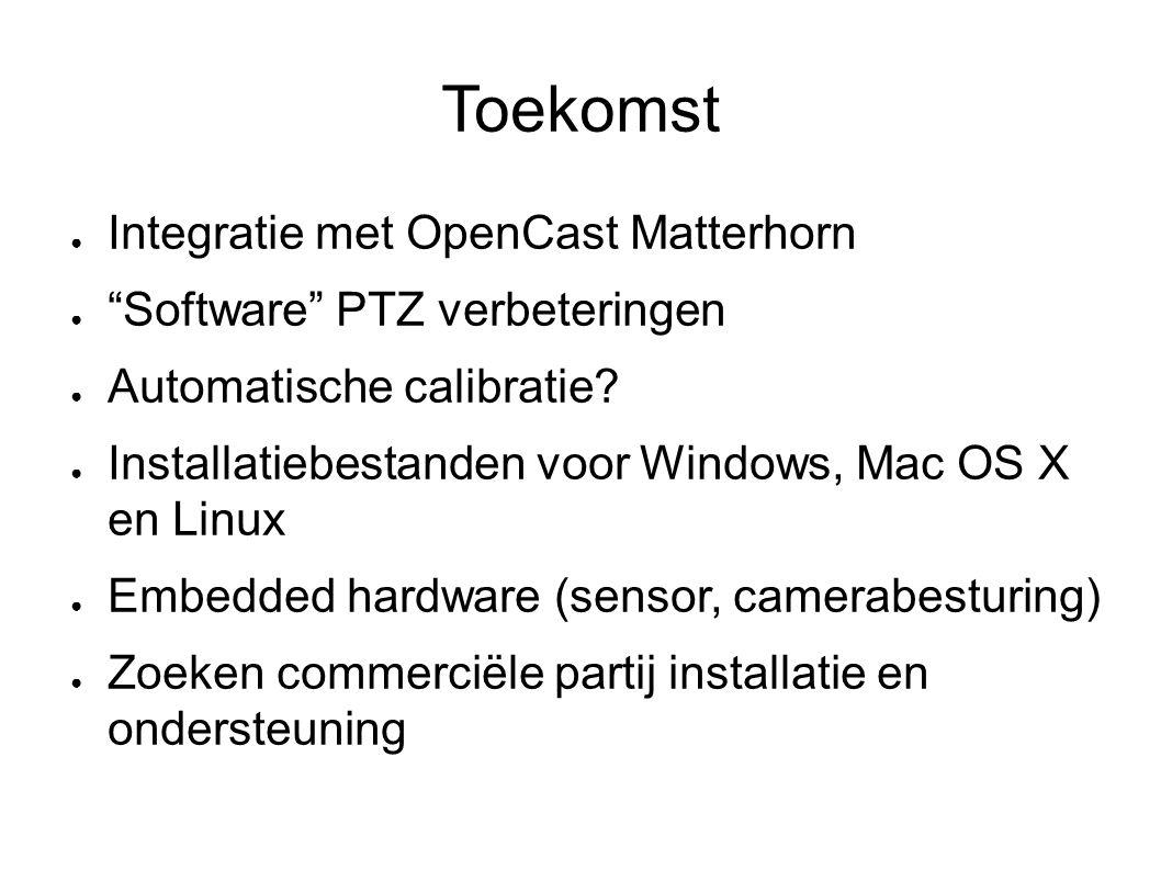 Toekomst ● Integratie met OpenCast Matterhorn ● Software PTZ verbeteringen ● Automatische calibratie.