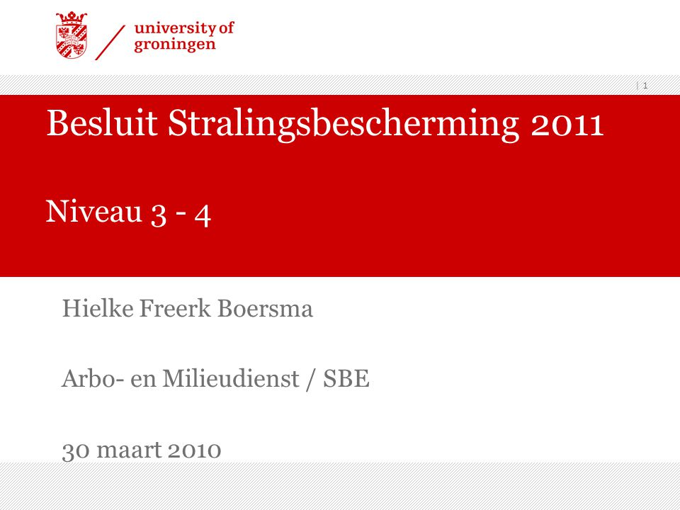 | 1 Besluit Stralingsbescherming 2011 Niveau 3 - 4 Hielke Freerk Boersma Arbo- en Milieudienst / SBE 30 maart 2010