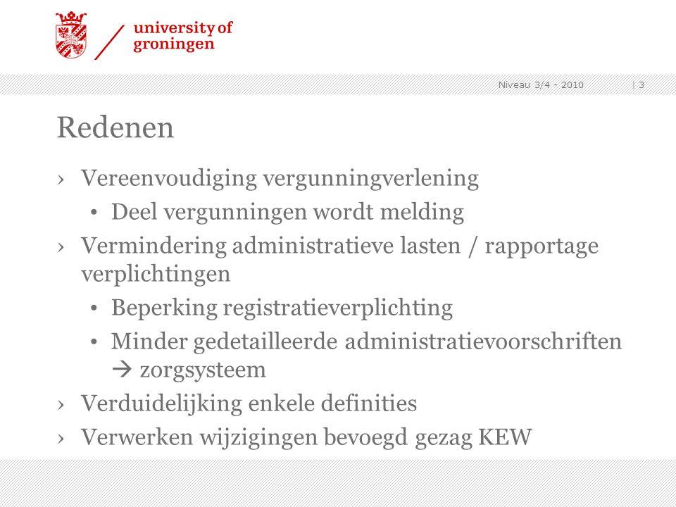Niveau 3/4 - 2010 | 3 Redenen ›Vereenvoudiging vergunningverlening Deel vergunningen wordt melding ›Vermindering administratieve lasten / rapportage v