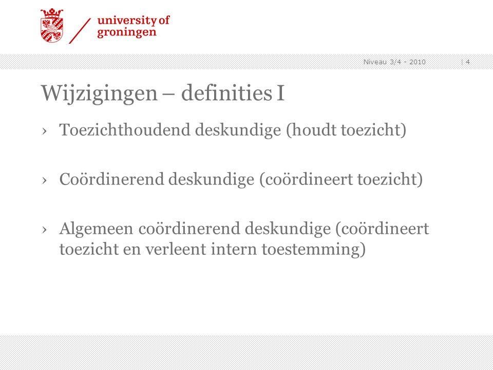 Niveau 3/4 - 2010 | 4 Wijzigingen – definities I ›Toezichthoudend deskundige (houdt toezicht) ›Coördinerend deskundige (coördineert toezicht) ›Algemee