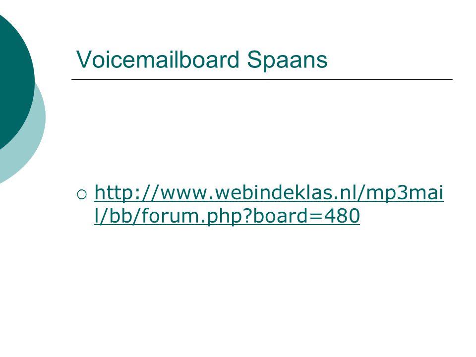 Voicemailboard Spaans  http://www.webindeklas.nl/mp3mai l/bb/forum.php?board=480 http://www.webindeklas.nl/mp3mai l/bb/forum.php?board=480