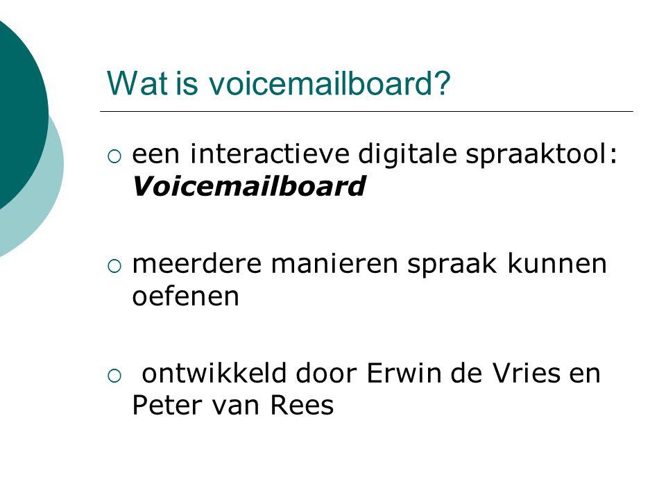 Wat is voicemailboard?  een interactieve digitale spraaktool: Voicemailboard  meerdere manieren spraak kunnen oefenen  ontwikkeld door Erwin de Vri