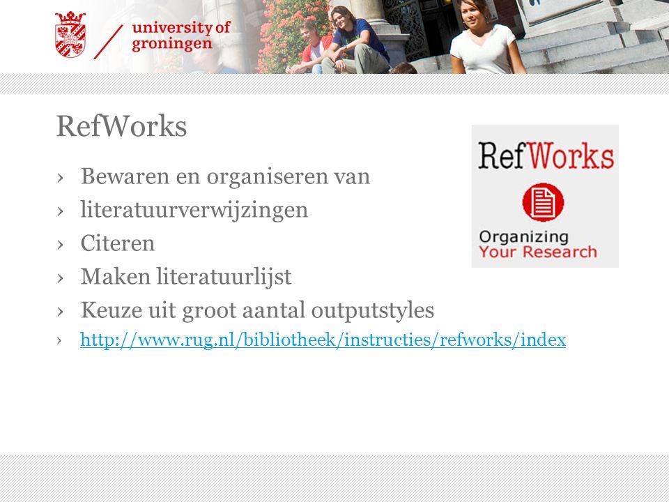 RefWorks ›Bewaren en organiseren van ›literatuurverwijzingen ›Citeren ›Maken literatuurlijst ›Keuze uit groot aantal outputstyles ›http://www.rug.nl/bibliotheek/instructies/refworks/indexhttp://www.rug.nl/bibliotheek/instructies/refworks/index