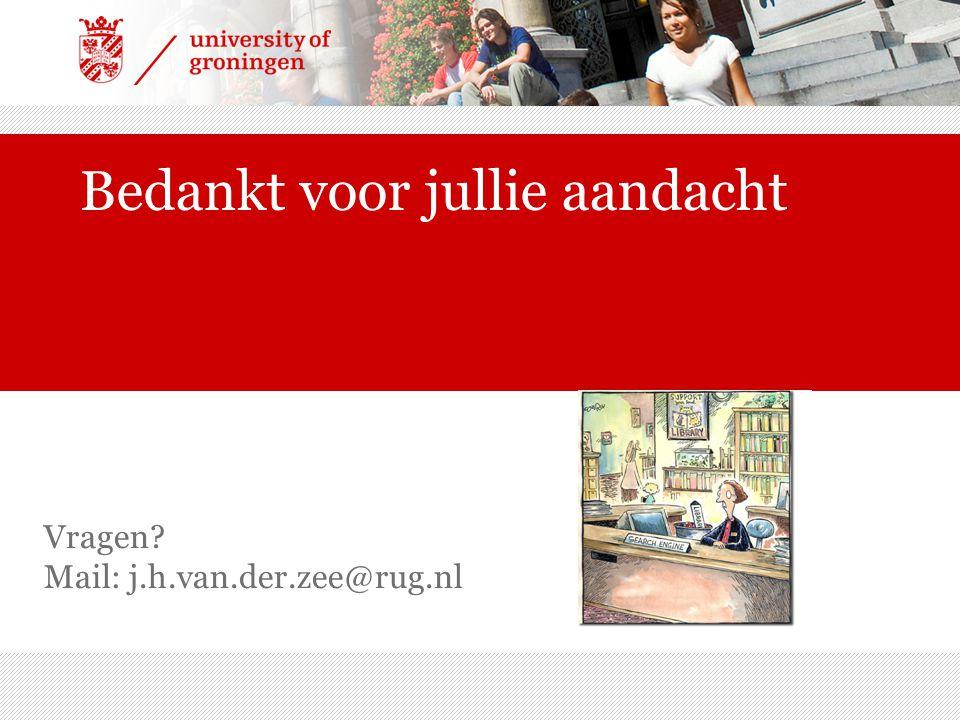 Bedankt voor jullie aandacht Vragen? Mail: j.h.van.der.zee@rug.nl