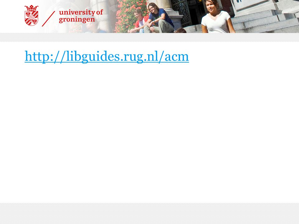 http://libguides.rug.nl/acm