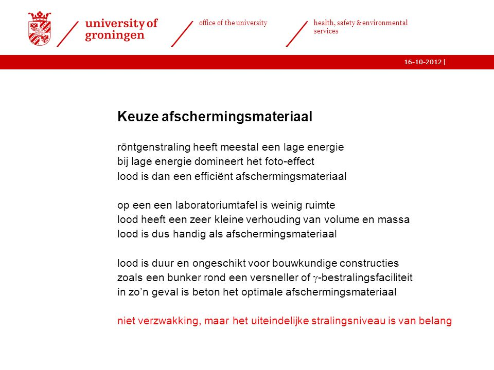 | office of the university health, safety & environmental services 16-10-2012  Keuze afschermingsmateriaal röntgenstraling heeft meestal een lage ene
