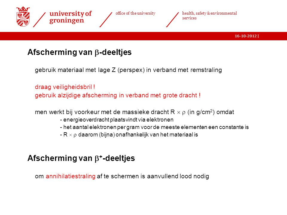 | office of the university health, safety & environmental services 16-10-2012  Afscherming van  -deeltjes o gebruik materiaal met lage Z (perspex) i