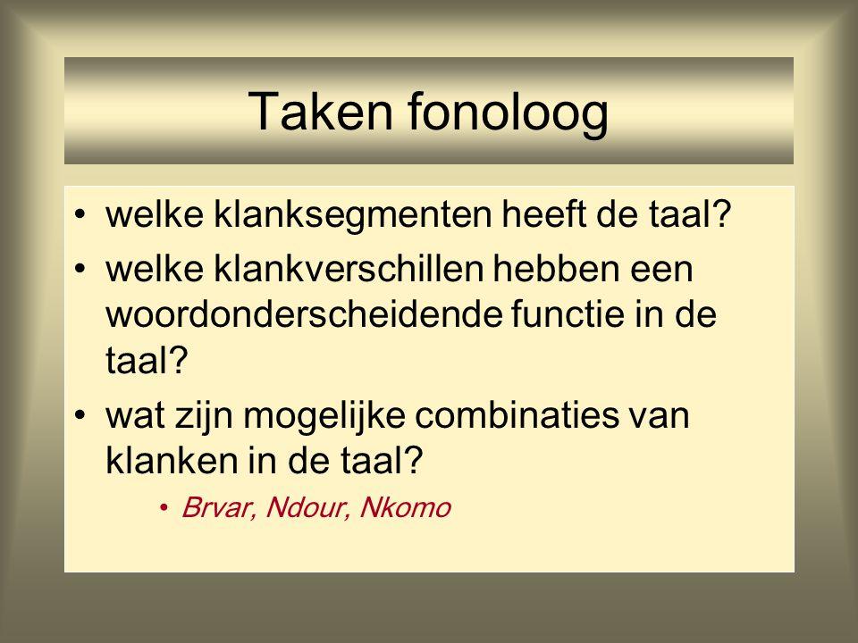 Taken fonoloog welke klanksegmenten heeft de taal? welke klankverschillen hebben een woordonderscheidende functie in de taal? wat zijn mogelijke combi