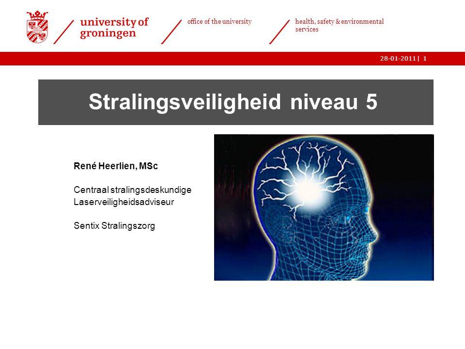 | office of the university health, safety & environmental services 28-01-20111 Stralingsveiligheid niveau 5 René Heerlien, MSc Centraal stralingsdesku