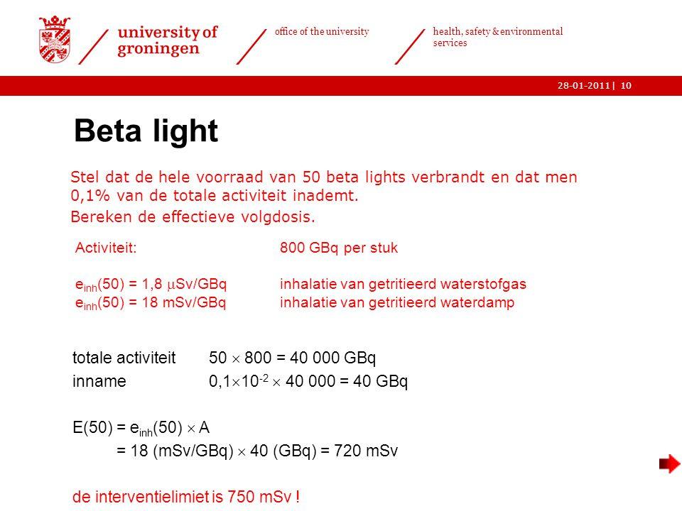 | office of the university health, safety & environmental services 28-01-201110 Beta light Stel dat de hele voorraad van 50 beta lights verbrandt en dat men 0,1% van de totale activiteit inademt.