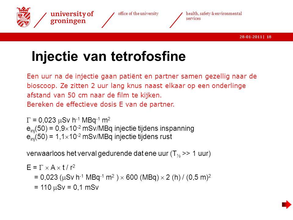 | office of the university health, safety & environmental services 28-01-201118 Injectie van tetrofosfine  Een uur na de injectie gaan patiënt en par