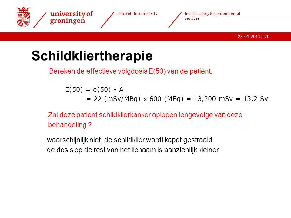 | office of the university health, safety & environmental services 28-01-201120 Schildkliertherapie  Bereken de effectieve volgdosis E(50) van de patiënt.