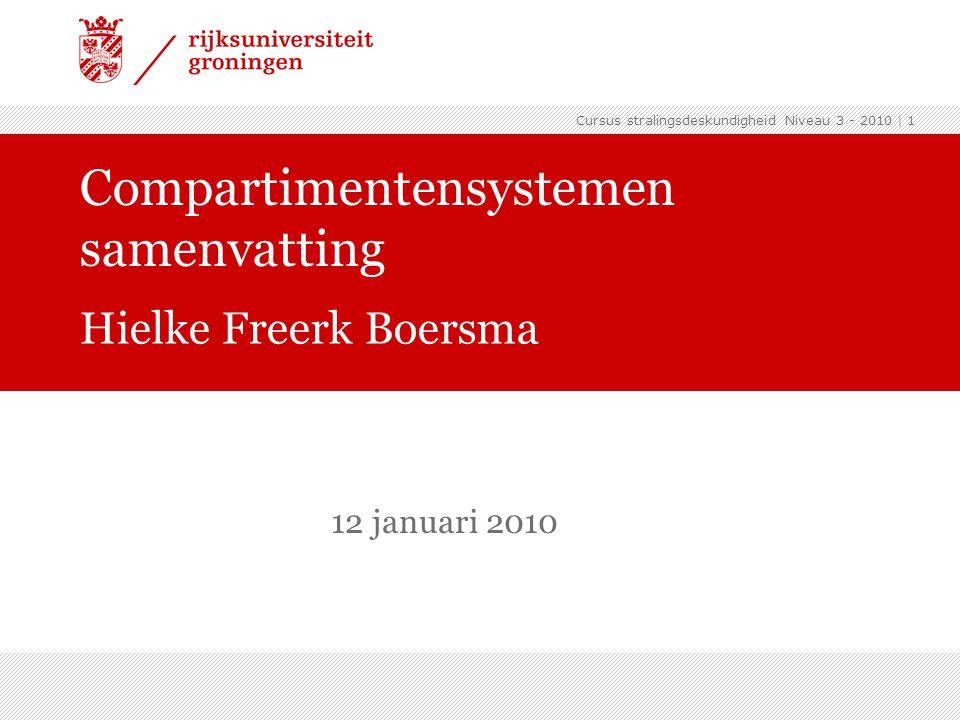 Cursus stralingsdeskundigheid Niveau 3 - 2010 | 1 Compartimentensystemen samenvatting Hielke Freerk Boersma 12 januari 2010