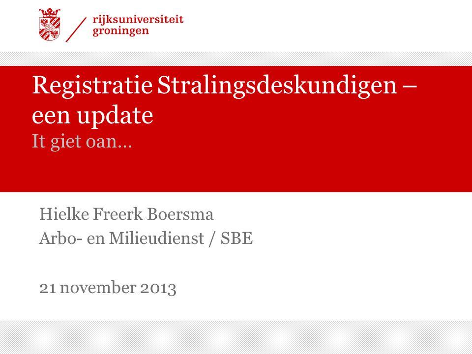 Registratie Stralingsdeskundigen – een update It giet oan… Hielke Freerk Boersma Arbo- en Milieudienst / SBE 21 november 2013