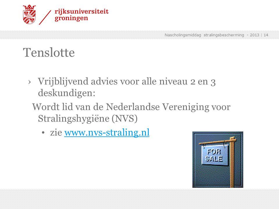 ›Vrijblijvend advies voor alle niveau 2 en 3 deskundigen: Wordt lid van de Nederlandse Vereniging voor Stralingshygiëne (NVS) zie www.nvs-straling.nlw